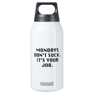 Mondays Don't Suck. It's Your Job. Insulated Water Bottle