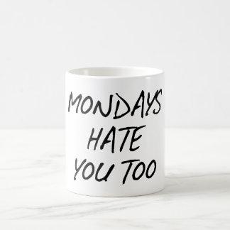MONDAYS HATE YOU TOO. COFFEE MUG
