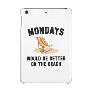 Beach Themed Mondays On The Beach iPad Mini Case