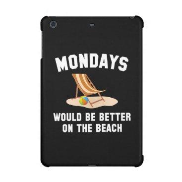 Beach Themed Mondays On The Beach iPad Mini Cases