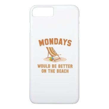 Beach Themed Mondays On The Beach iPhone 7 Plus Case