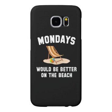 Beach Themed Mondays On The Beach Samsung Galaxy S6 Case