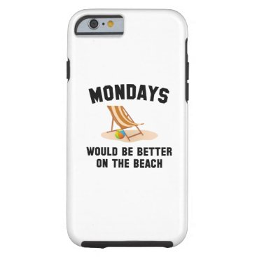 Beach Themed Mondays On The Beach Tough iPhone 6 Case