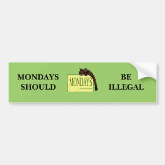 Mondays Should Be Illegal Car Bumper Sticker