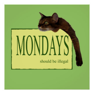 Mondays Should be Illegal Poster