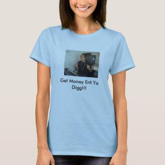 Monee, Get Money Ent Ya Digg!!! T-Shirt