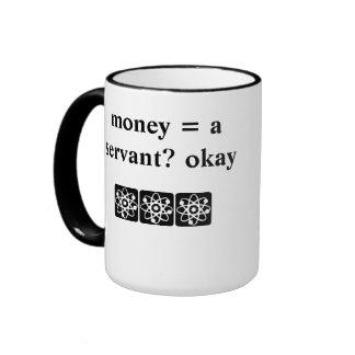 Money = a servant? okay ringer coffee mug