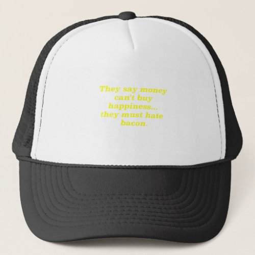 Money Cant Buy Happiness Bacon2 Yellow Green Pink Trucker Hat