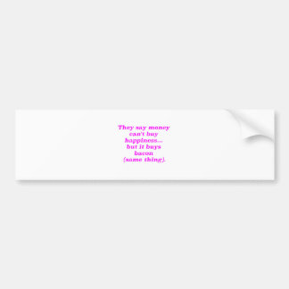 Money Can't Buy Happiness Bacon Yellow Green Pink Car Bumper Sticker