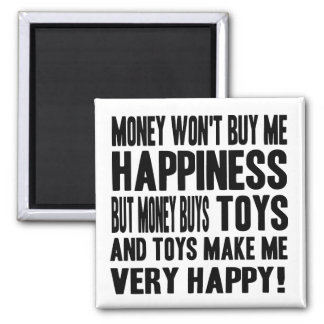 Money Can't Buy Happiness BUT it buys TOYS 2 Inch Square Magnet
