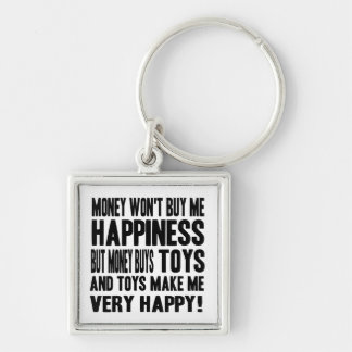Money Can't Buy Happiness BUT it buys TOYS Keychain