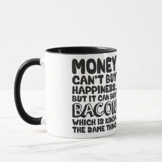 Money Can't Buy Happiness, But It Can Buy Bacon Mug
