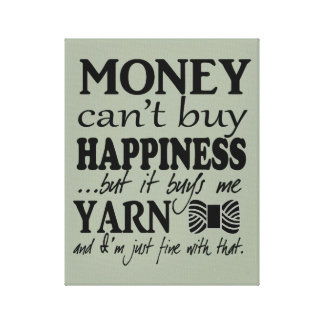 Money Can't Buy Happiness – Crafts/Yarn Canvas Print
