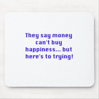 Money Can't Buy Happiness Trying Black Blue Red Mouse Pad