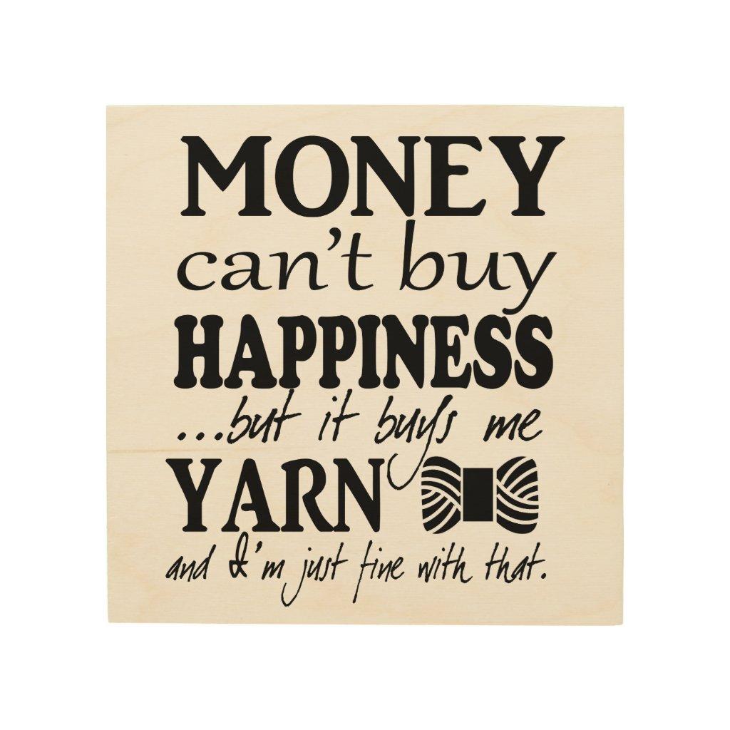 Money Can't Buy Happiness - Yarn Craft Room Wood Print