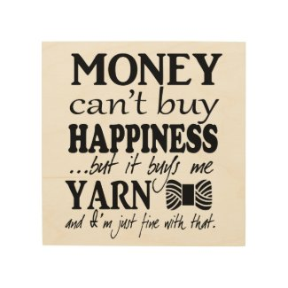 Money Can't Buy Happiness - Yarn Craft Room Wood Print