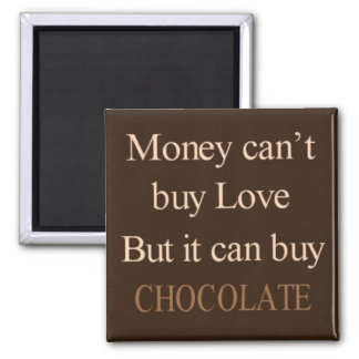 Money can't buy love but it can buy chocolate 2 inch square magnet