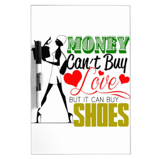 Money Can't buy Love but Shoes Dry-Erase Boards