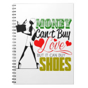 Money Can't buy Love but Shoes Spiral Note Book