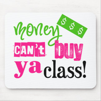 Money Can't Buy ya Class Mouse Pad