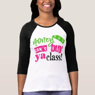 Money Can't Buy ya Class Shirt