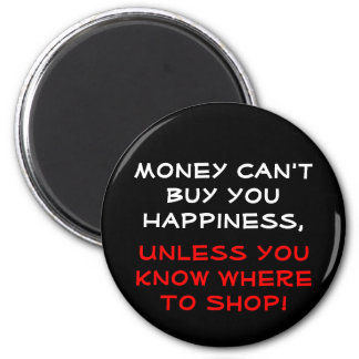 Money Can't Buy You Happiness, Unless .... 2 Inch Round Magnet