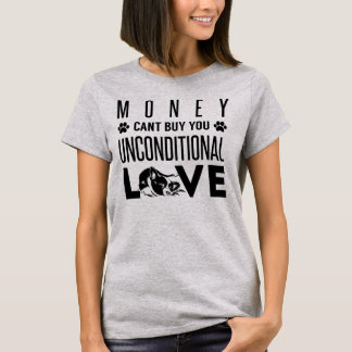 Money Can't buy you unconditional Love T-Shirt