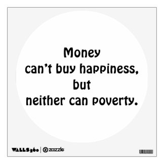 MONEY CAN'T BY HAPPINES NEITHER CAN POVERTY WALL STICKER