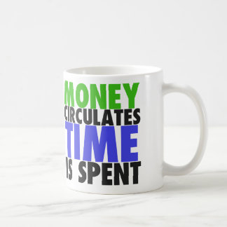 Money Circulates, Time is Spent Coffee Mug