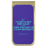 [Electric guitar] ya betta not keep calm just turn tha fuck up it's my birthday!  Money Clip
