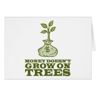 Money doesn't grow on trees greeting card