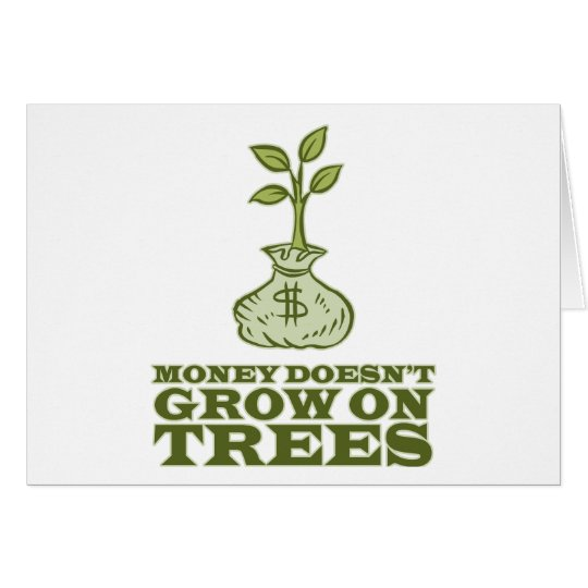 Money doesn't grow on trees card