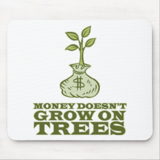 Money doesn't grow on trees mouse pad
