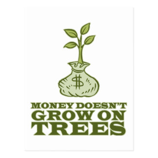 Money doesn't grow on trees postcard