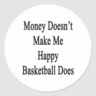 Money Doesn't Make Me Happy Basketball Does Classic Round Sticker
