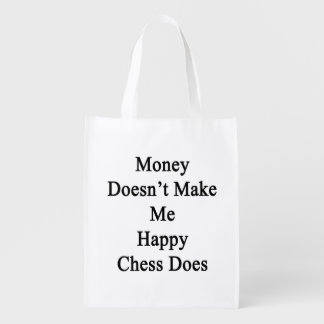 Money Doesn't Make Me Happy Chess Does Grocery Bag