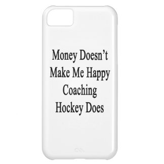 Money Doesn't Make Me Happy Coaching Hockey Does Cover For iPhone 5C