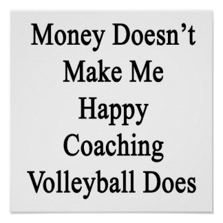 Money Doesn't Make Me Happy Coaching Volleyball Do Poster