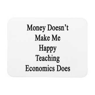 Money Doesn't Make Me Happy Teaching Economics Doe Rectangular Photo Magnet