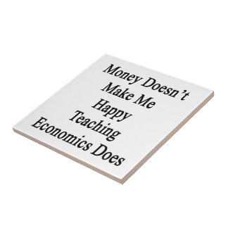 Money Doesn't Make Me Happy Teaching Economics Doe Small Square Tile