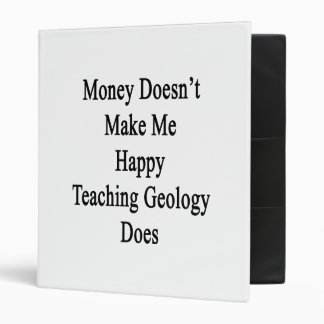 Money Doesn't Make Me Happy Teaching Geology Does 3 Ring Binders