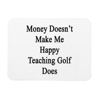 Money Doesn't Make Me Happy Teaching Golf Does Rectangular Photo Magnet
