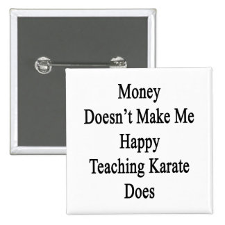 Money Doesn't Make Me Happy Teaching Karate Does 2 Inch Square Button