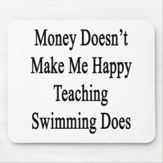 Money Doesn't Make Me Happy Teaching Swimming Does Mouse Pad