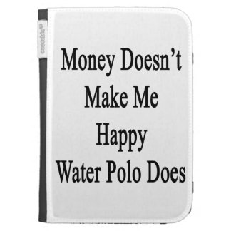 Money Doesn't Make Me Happy Water Polo Does Kindle 3G Cases