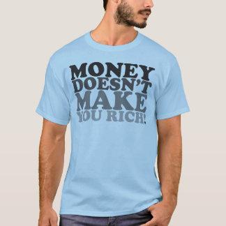 Money Doesn't Make You Rich! T-Shirt