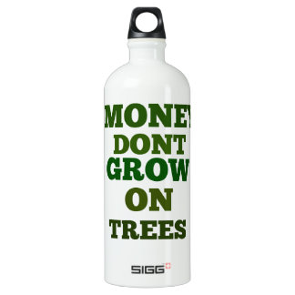 Money Dont Grow On Trees Quote Aluminum Water Bottle