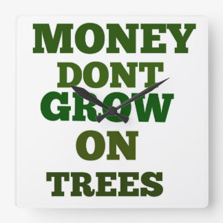 Money Dont Grow On Trees Quote Square Wall Clock