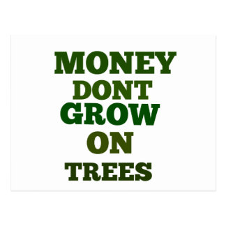 Money Dont Grow On Trees Quote Postcard