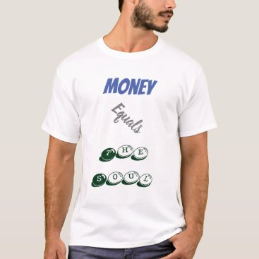Money Equals The Soul T-Shirt